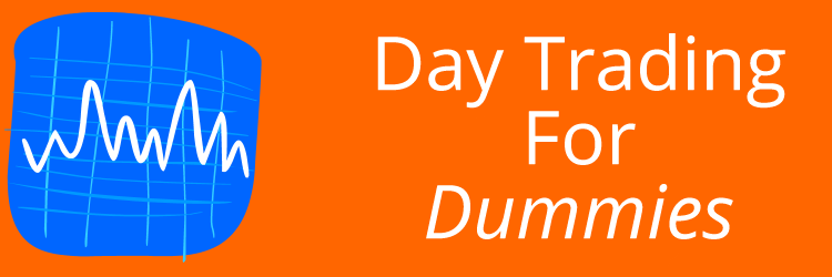 Day Trading For Dummies: Trading For Dummies to Learn Day Trading