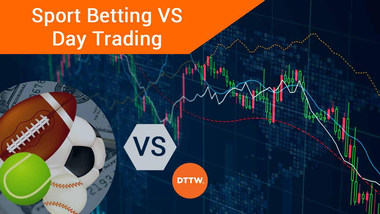 Sports Betting vs Day Trading: Differences & Similarities - DTTW™